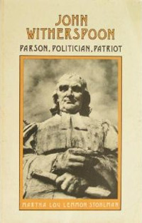 John Witherspoon: Parson, Politician, Patriot by Martha Lou Stohlman